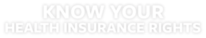 Know Your Health Insurance Rights